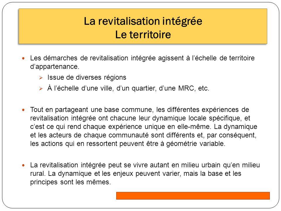 La revitalisation intégrée Le territoire Les démarches de revitalisation intégrée agissent à léchelle de territoire dappartenance.
