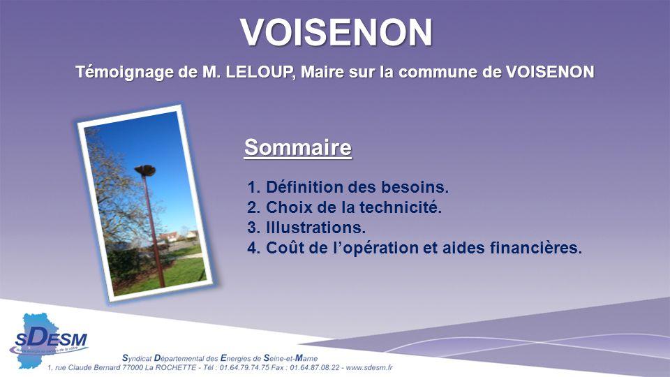 Témoignage de M. LELOUP, Maire sur la commune de VOISENON 1. Définition des besoins. 2. Choix de la technicité. 3. Illustrations. 4. Coût de lopératio