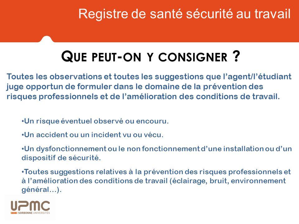 Registre de santé sécurité au travail Q UE PEUT - ON Y CONSIGNER ? Toutes les observations et toutes les suggestions que lagent/létudiant juge opportu