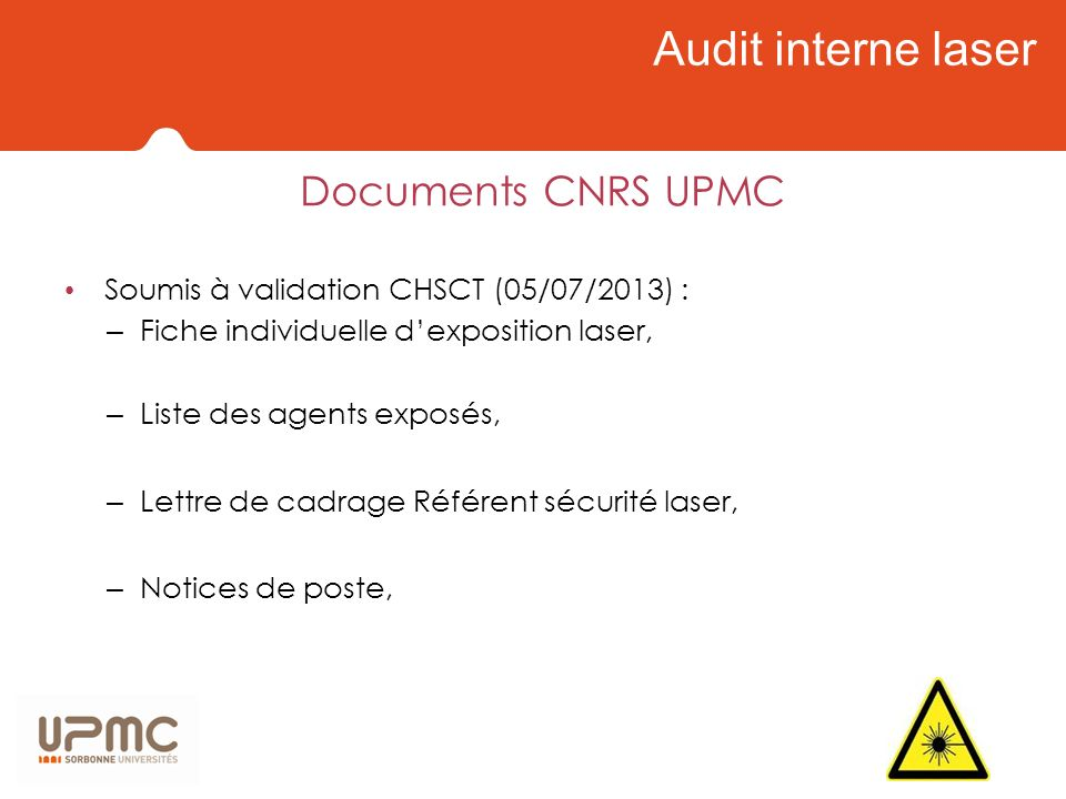 Audit interne laser Documents CNRS UPMC Soumis à validation CHSCT (05/07/2013) : – Fiche individuelle dexposition laser, – Liste des agents exposés, –