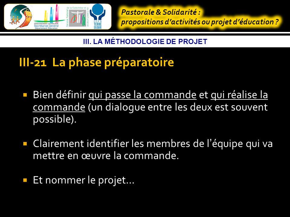 III. LA MÉTHODOLOGIE DE PROJET III-1 LES ÉTAPES D UN PROJET ou le cycle de vie du projet La phase préparatoire La phase de réalisation La phase de fin