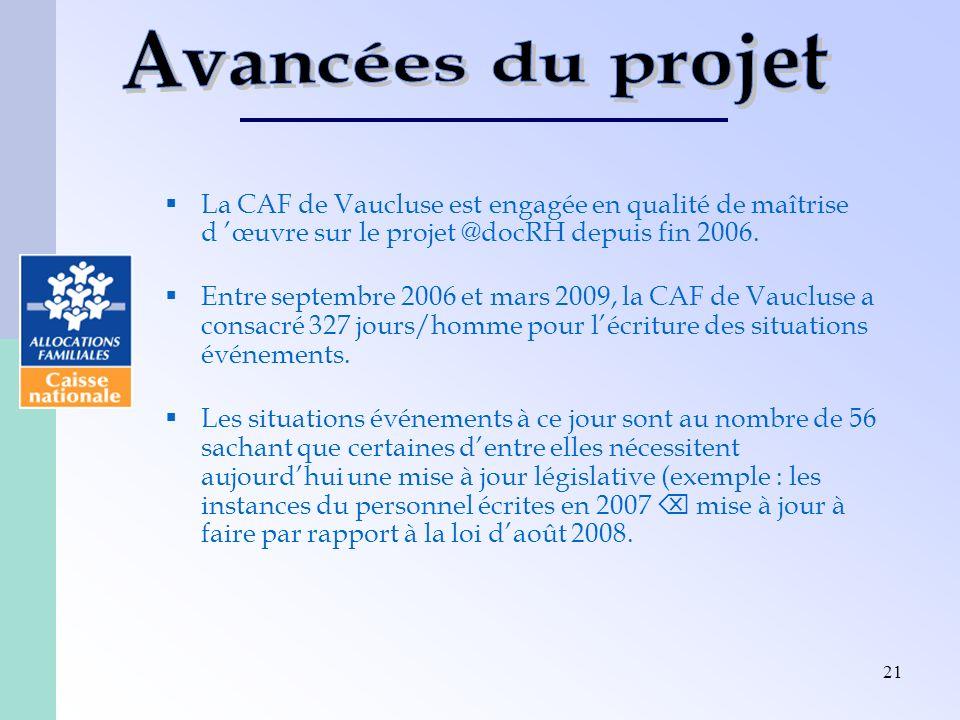 21 La CAF de Vaucluse est engagée en qualité de maîtrise d œuvre sur le projet @docRH depuis fin 2006. Entre septembre 2006 et mars 2009, la CAF de Va