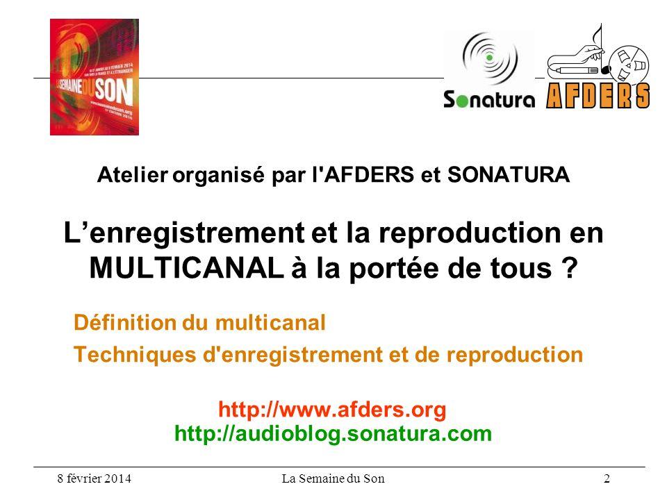 8 février 2014La Semaine du Son 2 Atelier organisé par l'AFDERS et SONATURA Lenregistrement et la reproduction en MULTICANAL à la portée de tous ? Déf