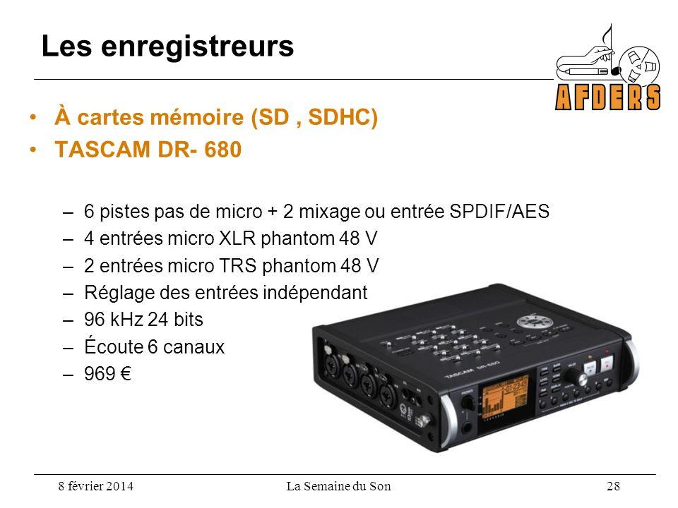 Les enregistreurs À cartes mémoire (SD, SDHC) TASCAM DR- 680 –6 pistes pas de micro + 2 mixage ou entrée SPDIF/AES –4 entrées micro XLR phantom 48 V –