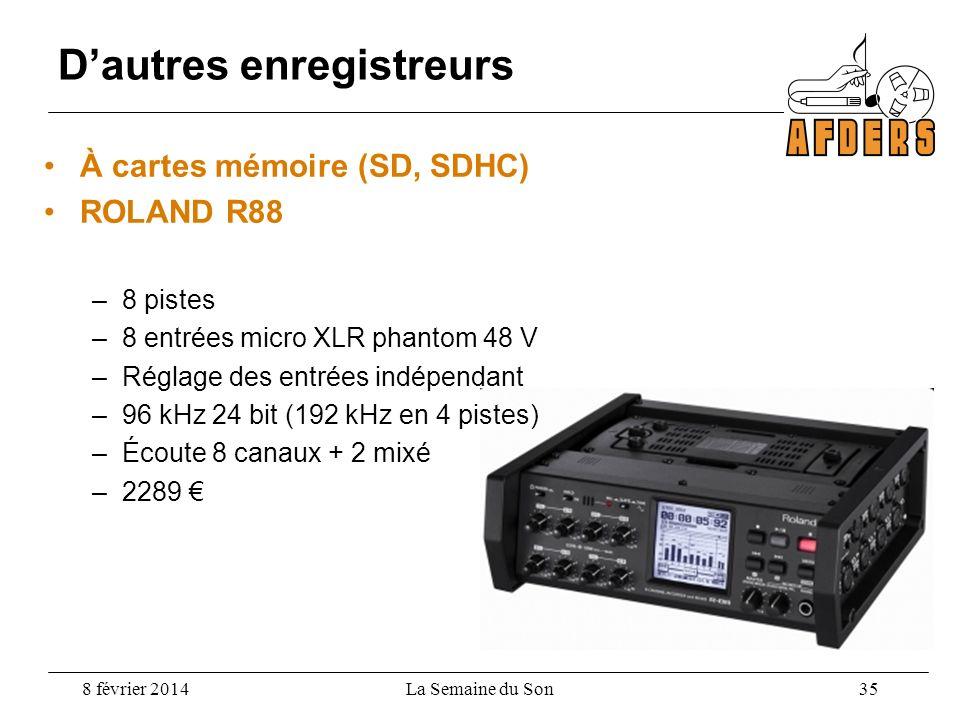 Dautres enregistreurs 8 février 2014La Semaine du Son 35 À cartes mémoire (SD, SDHC) ROLAND R88 –8 pistes –8 entrées micro XLR phantom 48 V –Réglage d