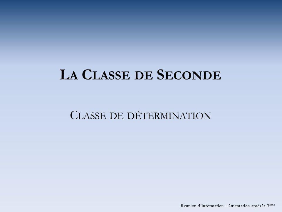 L A C LASSE DE S ECONDE C LASSE DE DÉTERMINATION Réunion dinformation – Orientation après la 3 ème