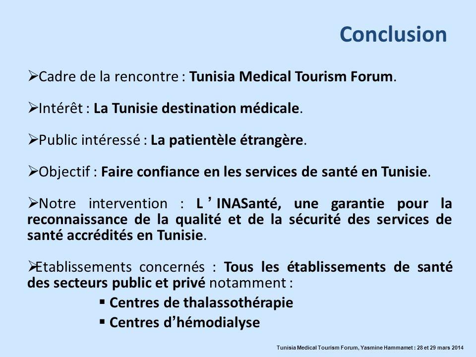 Conclusion Tunisia Medical Tourism Forum, Yasmine Hammamet : 28 et 29 mars 2014 Cadre de la rencontre : Tunisia Medical Tourism Forum. Intérêt : La Tu