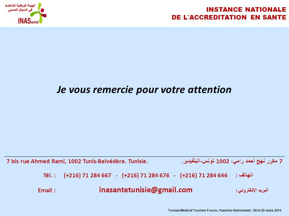 INSTANCE NATIONALE DE LACCREDITATION EN SANTE Je vous remercie pour votre attention Tunisia Medical Tourism Forum, Yasmine Hammamet : 28 et 29 mars 20