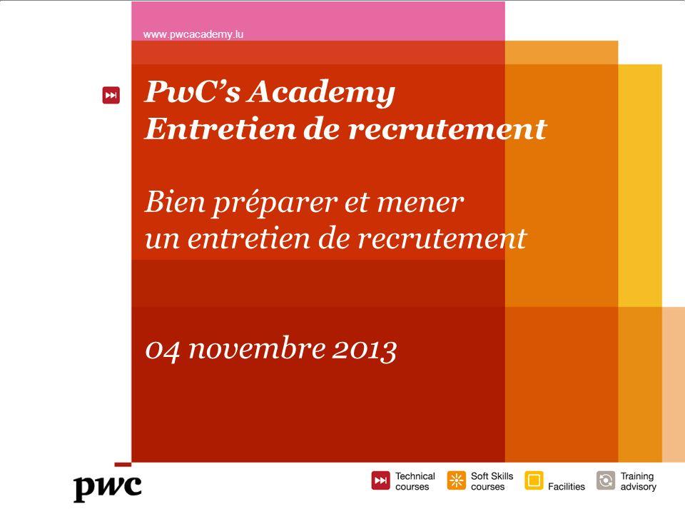 PwCs Academy Entretien de recrutement Bien préparer et mener un entretien de recrutement 04 novembre 2013 www.pwcacademy.lu 1