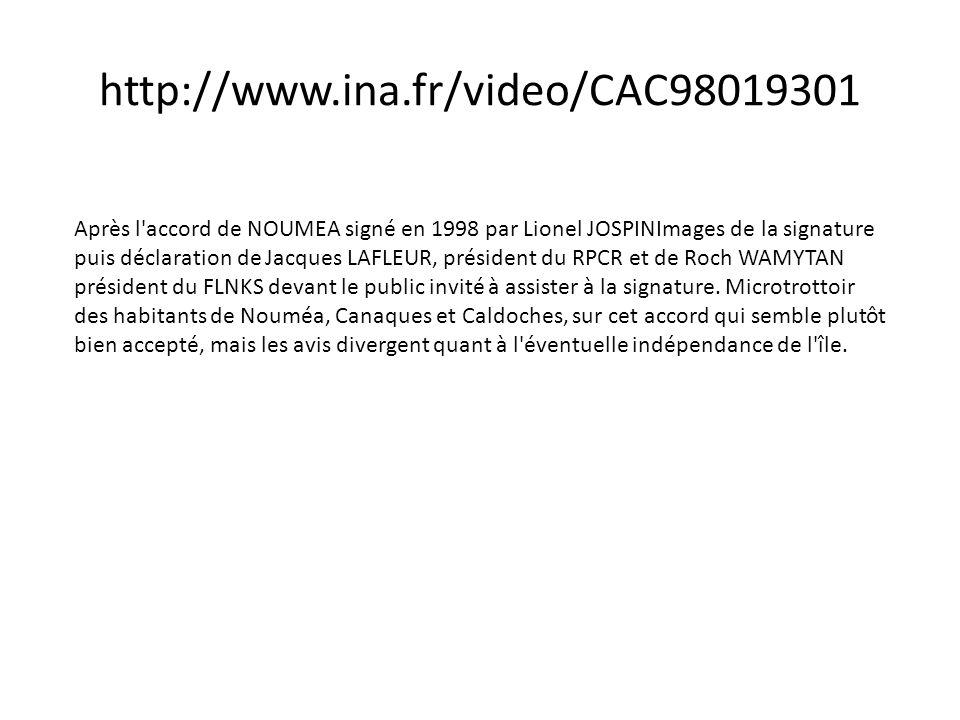 http://www.ina.fr/video/CAC98019301 Après l'accord de NOUMEA signé en 1998 par Lionel JOSPINImages de la signature puis déclaration de Jacques LAFLEUR