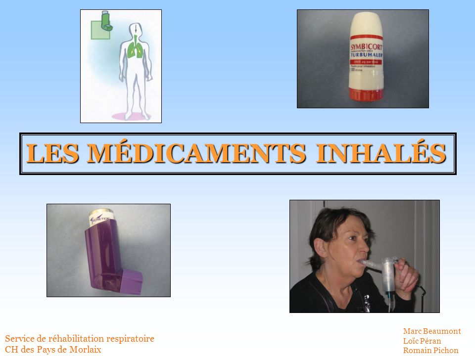 LES MÉDICAMENTS INHALÉS Service de réhabilitation respiratoire CH des Pays de Morlaix Marc Beaumont Loïc Péran Romain Pichon