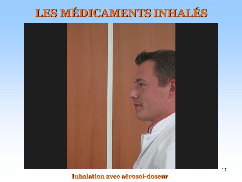 20 LES MÉDICAMENTS INHALÉS Inhalation avec aérosol-doseur