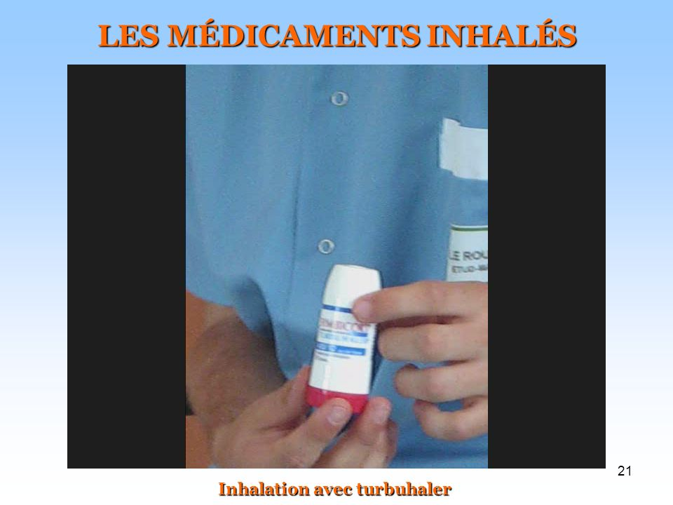 21 LES MÉDICAMENTS INHALÉS Inhalation avec turbuhaler