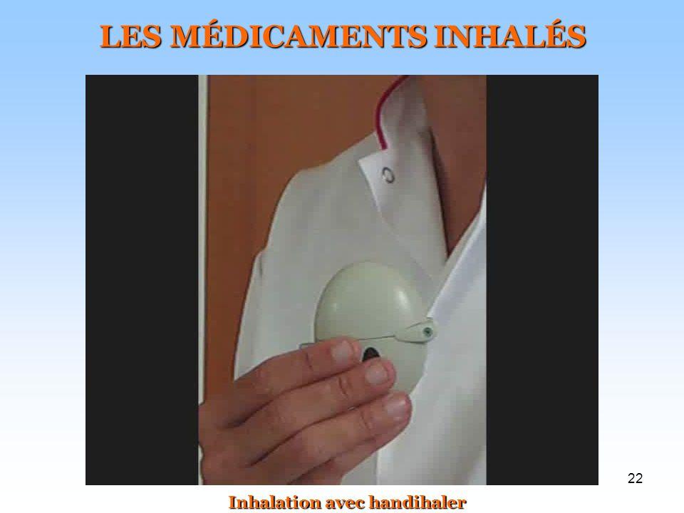 22 LES MÉDICAMENTS INHALÉS Inhalation avec handihaler
