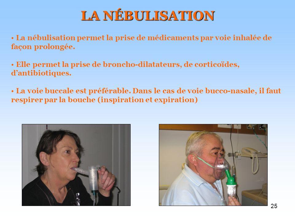 25 LA NÉBULISATION La nébulisation permet la prise de médicaments par voie inhalée de façon prolongée. Elle permet la prise de broncho-dilatateurs, de