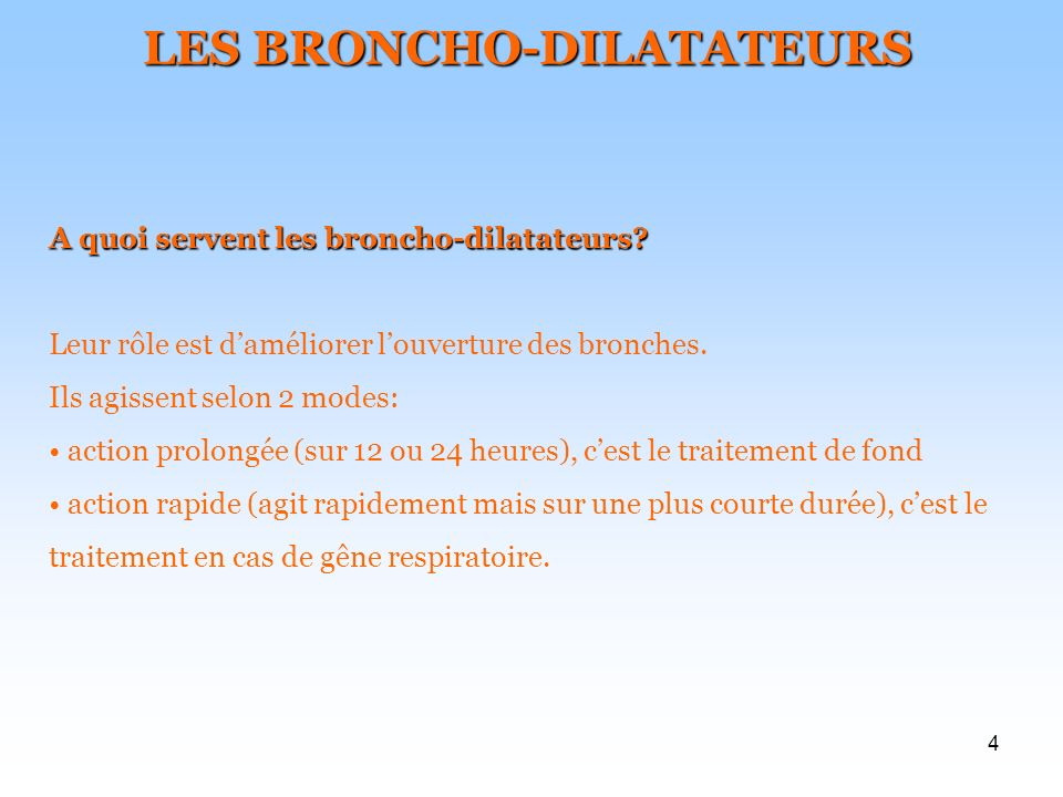 4 LES BRONCHO-DILATATEURS A quoi servent les broncho-dilatateurs? Leur rôle est daméliorer louverture des bronches. Ils agissent selon 2 modes: action