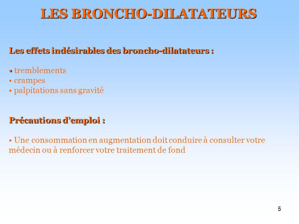 5 LES BRONCHO-DILATATEURS Les effets indésirables des broncho-dilatateurs : tremblements crampes palpitations sans gravité Précautions demploi : Une c