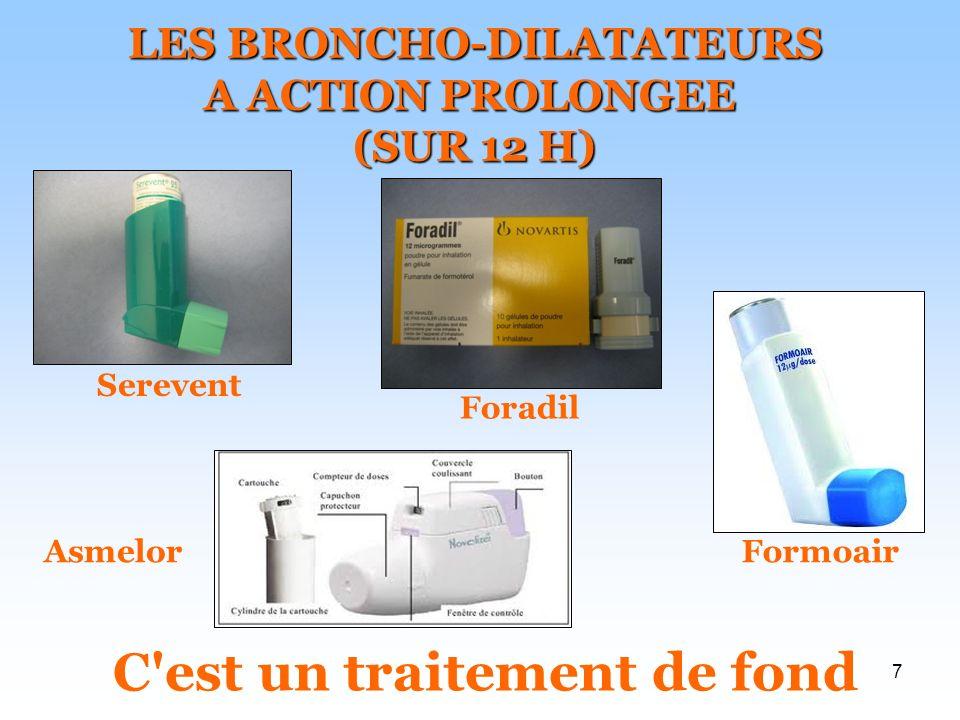 7 LES BRONCHO-DILATATEURS A ACTION PROLONGEE (SUR 12 H) Serevent AsmelorFormoair C'est un traitement de fond Foradil