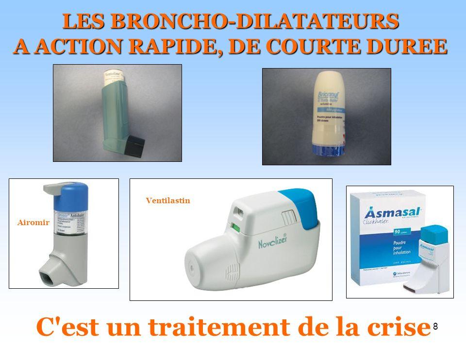 8 LES BRONCHO-DILATATEURS A ACTION RAPIDE, DE COURTE DUREE Airomir Ventilastin C'est un traitement de la crise