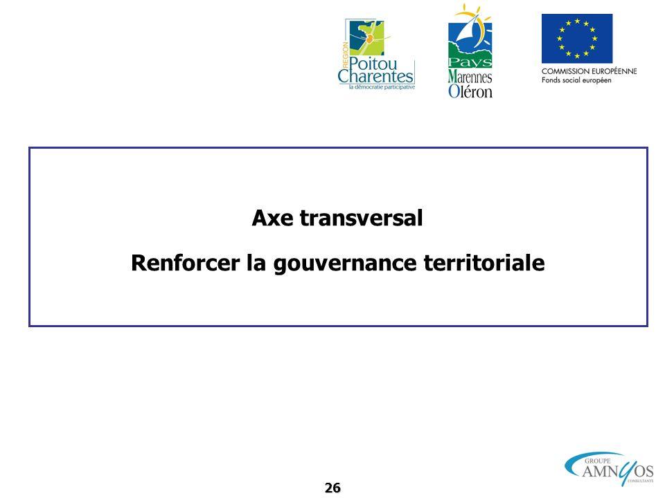 26 Axe transversal Renforcer la gouvernance territoriale