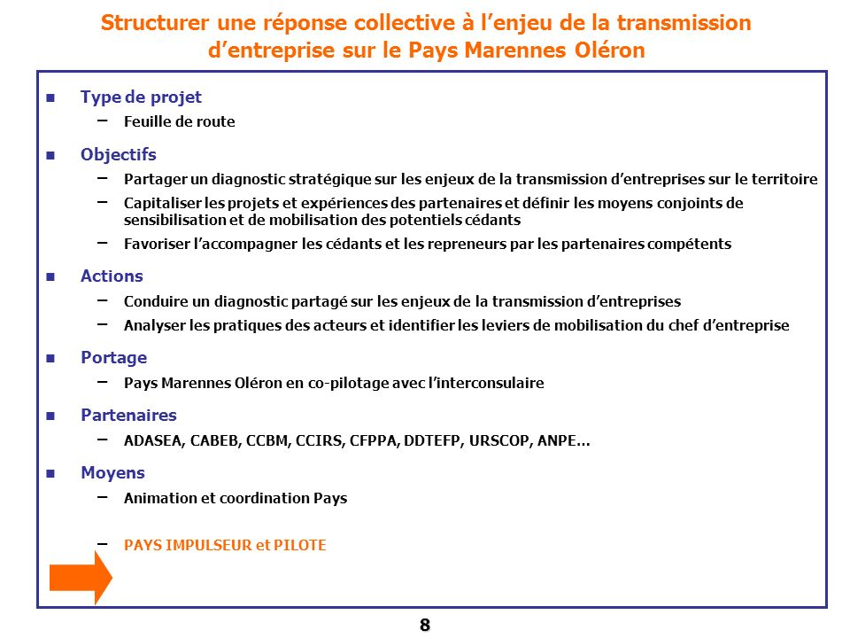8 Structurer une réponse collective à lenjeu de la transmission dentreprise sur le Pays Marennes Oléron Type de projet – Feuille de route Objectifs –