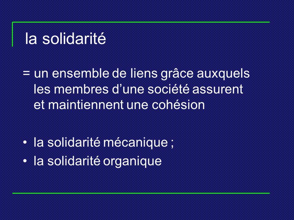 la solidarité = un ensemble de liens grâce auxquels les membres dune société assurent et maintiennent une cohésion la solidarité mécanique ; la solida