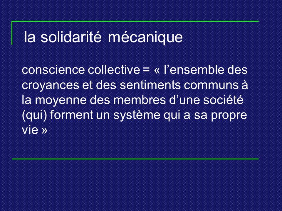 la solidarité mécanique conscience collective = « lensemble des croyances et des sentiments communs à la moyenne des membres dune société (qui) formen