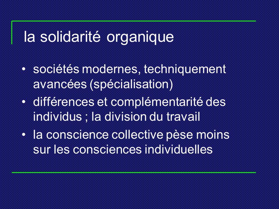 la solidarité organique sociétés modernes, techniquement avancées (spécialisation) différences et complémentarité des individus ; la division du trava