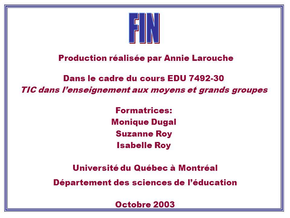 Production réalisée par Annie Larouche Dans le cadre du cours EDU 7492-30 TIC dans lenseignement aux moyens et grands groupes Formatrices: Monique Dug