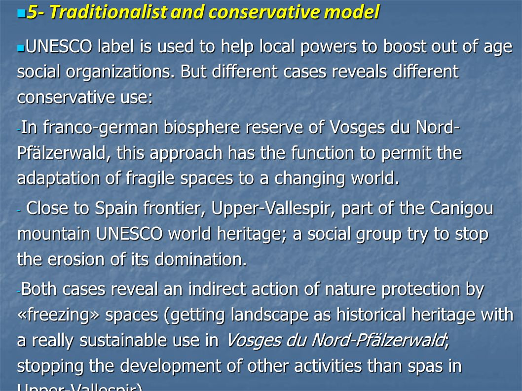 5- Traditionalist and conservative model 5- Traditionalist and conservative model UNESCO label is used to help local powers to boost out of age social organizations.