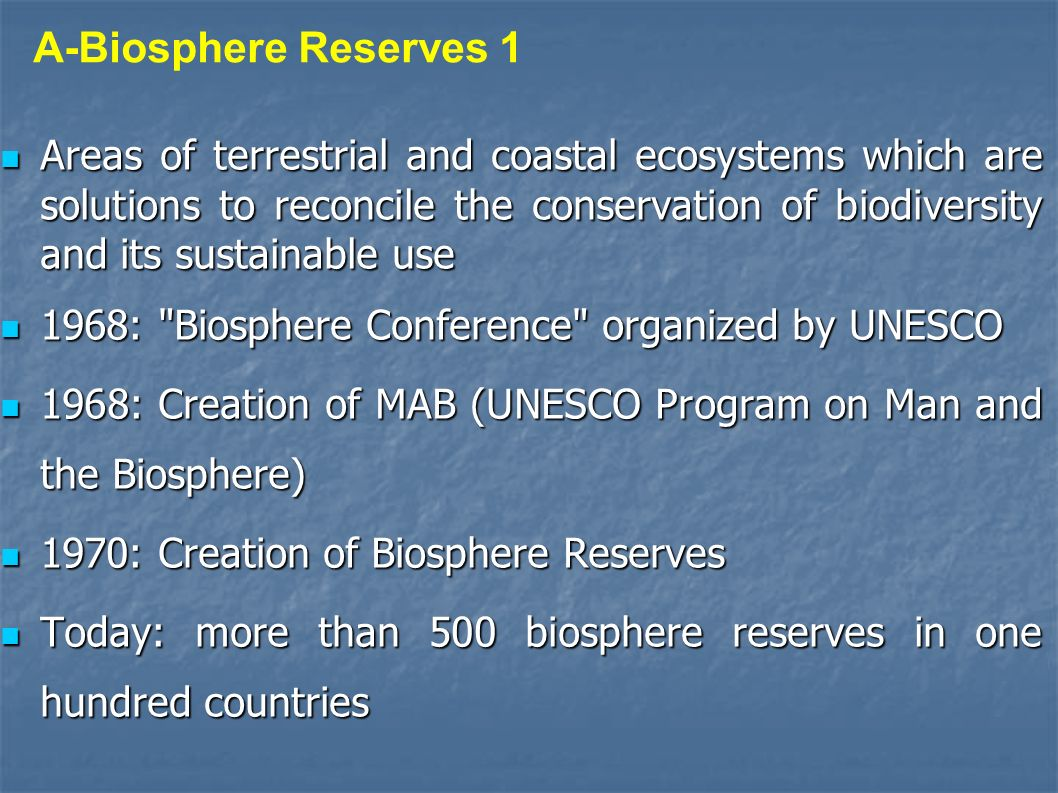 A-Biosphere Reserves 2 A-Biosphere Reserves 2 Living laboratories (Mousli, 2008) to develop integrated management of land, water and biodiversity.