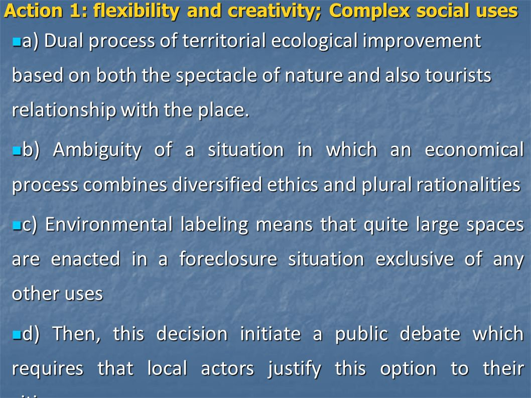 Action 1: flexibility and creativity; Complex social uses a) Dual process of territorial ecological improvement based on both the spectacle of nature and also tourists relationship with the place.