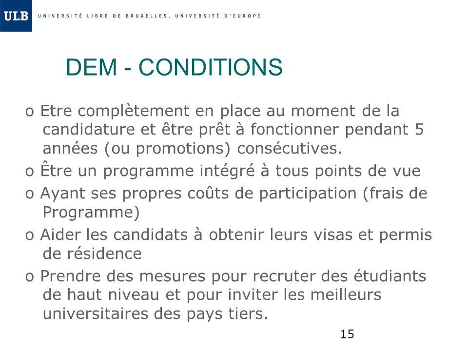 15 DEM - CONDITIONS o Etre complètement en place au moment de la candidature et être prêt à fonctionner pendant 5 années (ou promotions) consécutives.