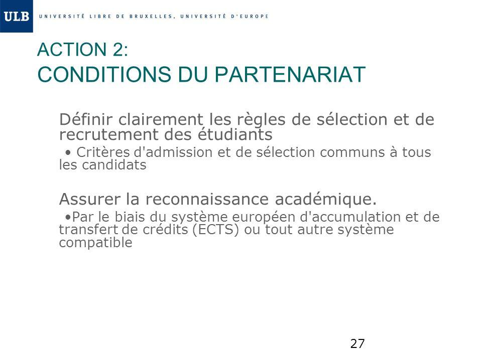27 ACTION 2: CONDITIONS DU PARTENARIAT Définir clairement les règles de sélection et de recrutement des étudiants Critères d'admission et de sélection