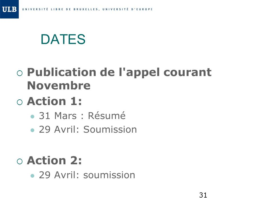 31 DATES Publication de l'appel courant Novembre Action 1: 31 Mars : Résumé 29 Avril: Soumission Action 2: 29 Avril: soumission