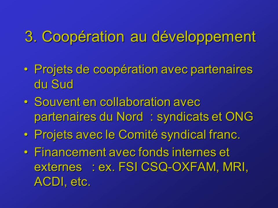 3. Coopération au développement Projets de coopération avec partenaires du SudProjets de coopération avec partenaires du Sud Souvent en collaboration