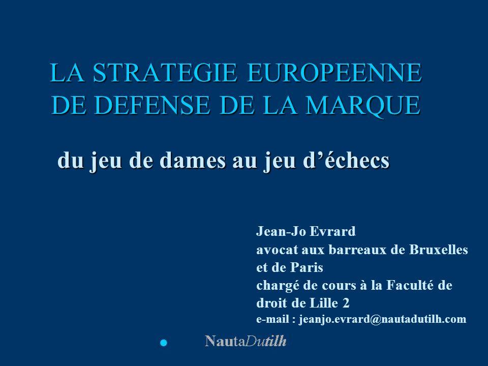 LA STRATEGIE EUROPEENNE DE DEFENSE DE LA MARQUE du jeu de dames au jeu déchecs Jean-Jo Evrard avocat aux barreaux de Bruxelles et de Paris chargé de c