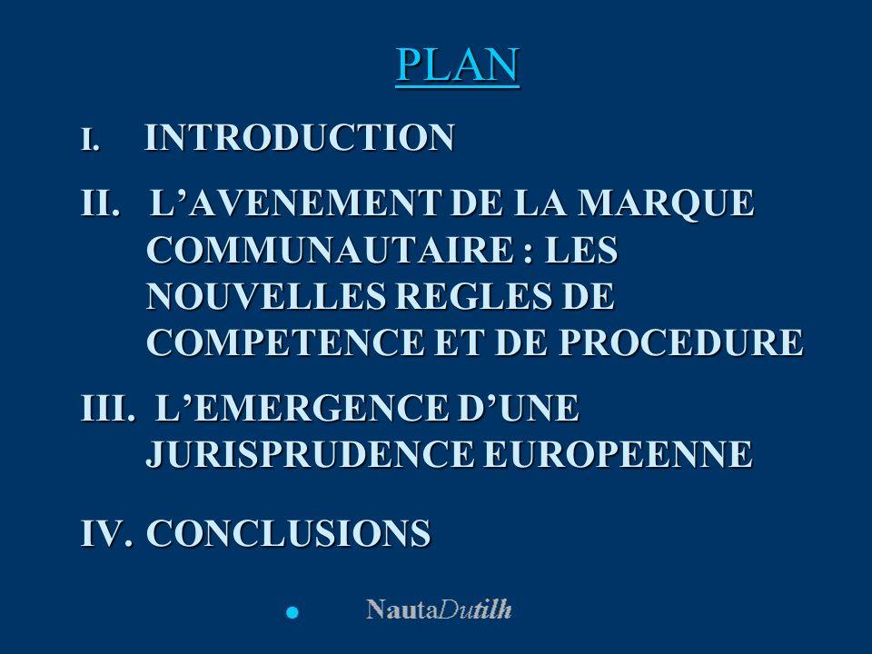 I. INTRODUCTION II. LAVENEMENT DE LA MARQUE COMMUNAUTAIRE : LES NOUVELLES REGLES DE COMPETENCE ET DE PROCEDURE III. LEMERGENCE DUNE JURISPRUDENCE EURO