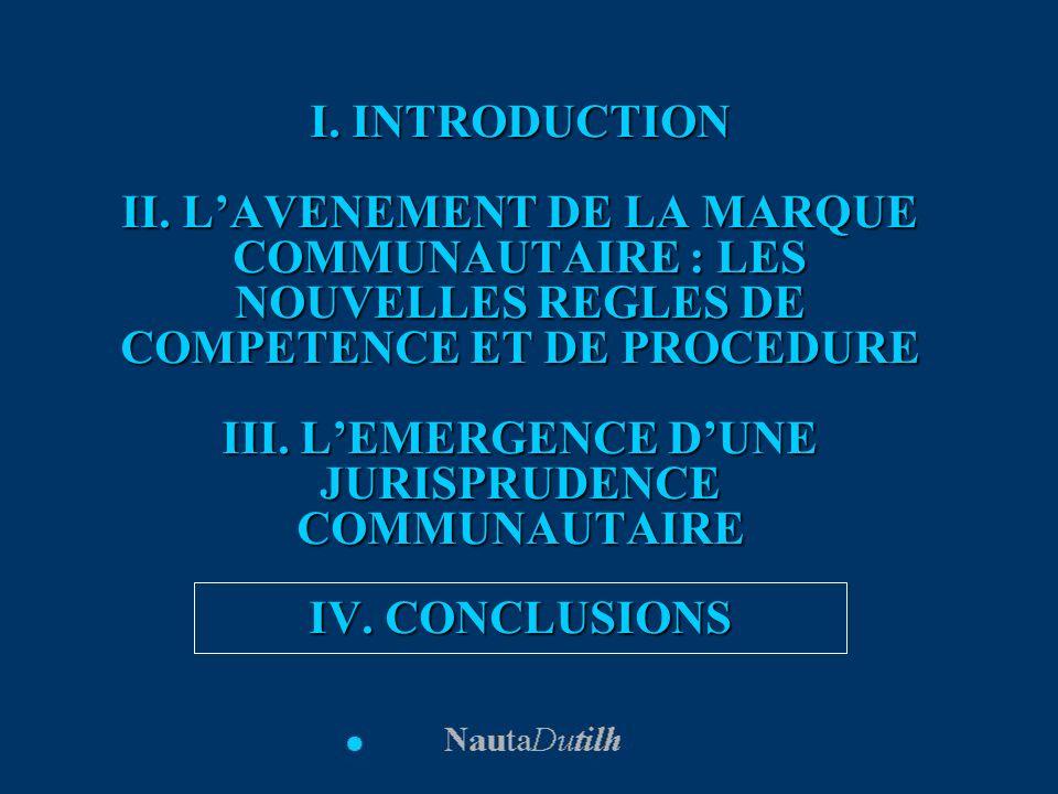 I. INTRODUCTION II. LAVENEMENT DE LA MARQUE COMMUNAUTAIRE : LES NOUVELLES REGLES DE COMPETENCE ET DE PROCEDURE III. LEMERGENCE DUNE JURISPRUDENCE COMM