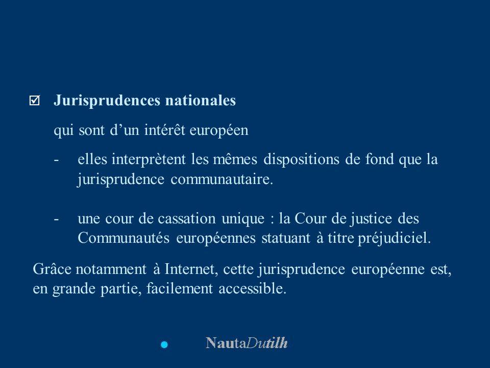 Jurisprudences nationales qui sont dun intérêt européen -elles interprètent les mêmes dispositions de fond que la jurisprudence communautaire. - une c
