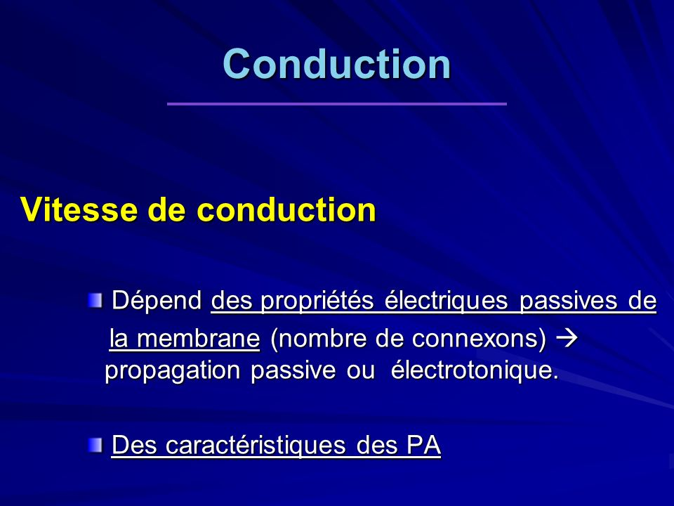 Conduction Vitesse de conduction Dépend des propriétés électriques passives de Dépend des propriétés électriques passives de la membrane (nombre de co