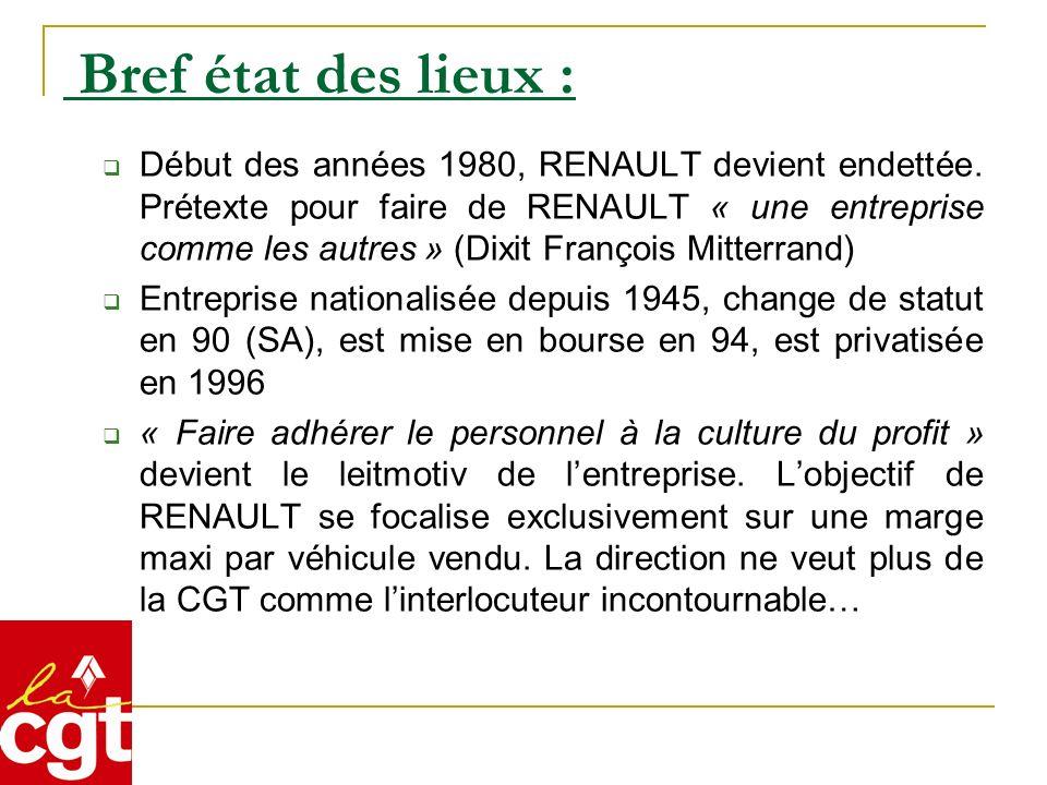 Bref état des lieux : Début des années 1980, RENAULT devient endettée. Prétexte pour faire de RENAULT « une entreprise comme les autres » (Dixit Franç