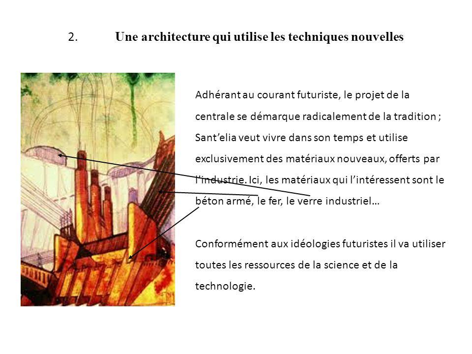 2. Une architecture qui utilise les techniques nouvelles Adhérant au courant futuriste, le projet de la centrale se démarque radicalement de la tradit