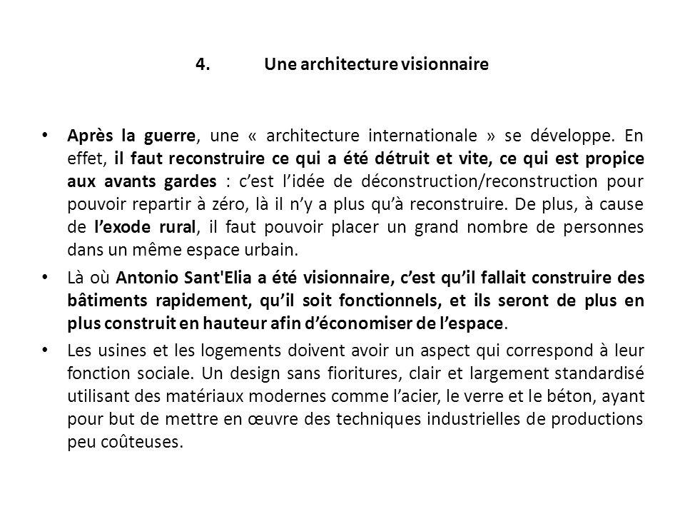4.Une architecture visionnaire Après la guerre, une « architecture internationale » se développe. En effet, il faut reconstruire ce qui a été détruit