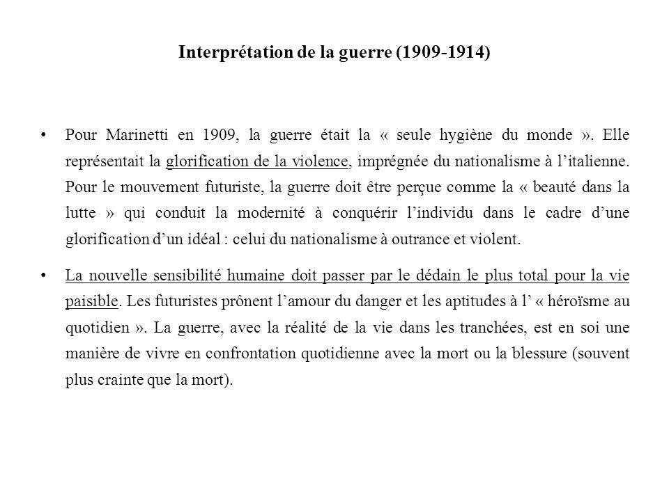 Interprétation de la guerre (1909-1914) Pour Marinetti en 1909, la guerre était la « seule hygiène du monde ». Elle représentait la glorification de l