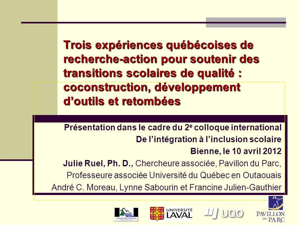 Julie Ruel et al., 10 avril 20132 Plan de la présentation Quelques mots sur les transitions Les transitions scolaires et leurs enjeux La recherche-action : une méthodologie de choix.