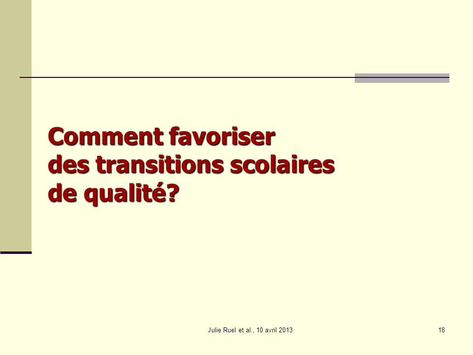 Julie Ruel et al., 10 avril 201318 Comment favoriser des transitions scolaires de qualité?