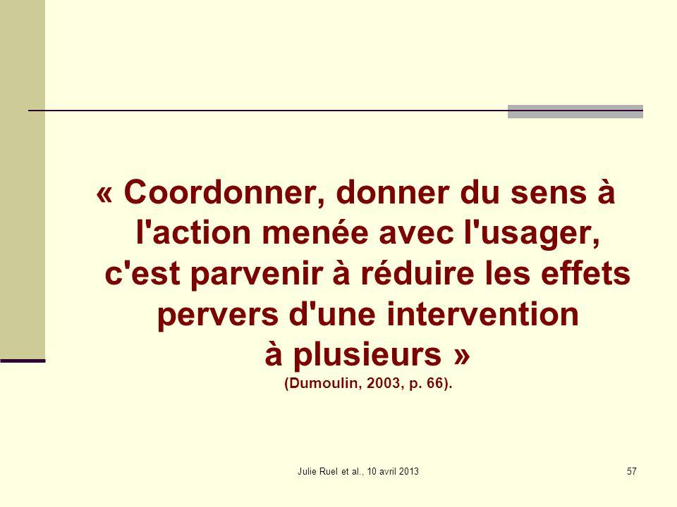 Julie Ruel et al., 10 avril 201357 « Coordonner, donner du sens à l'action menée avec l'usager, c'est parvenir à réduire les effets pervers d'une inte