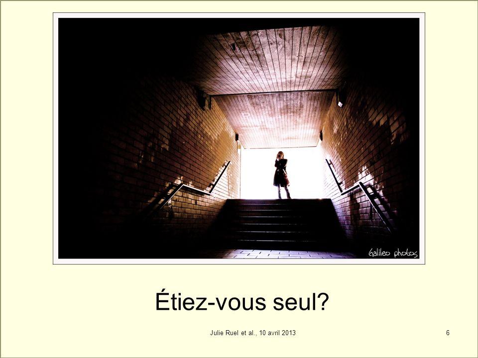 Étiez-vous seul? 6Julie Ruel et al., 10 avril 2013