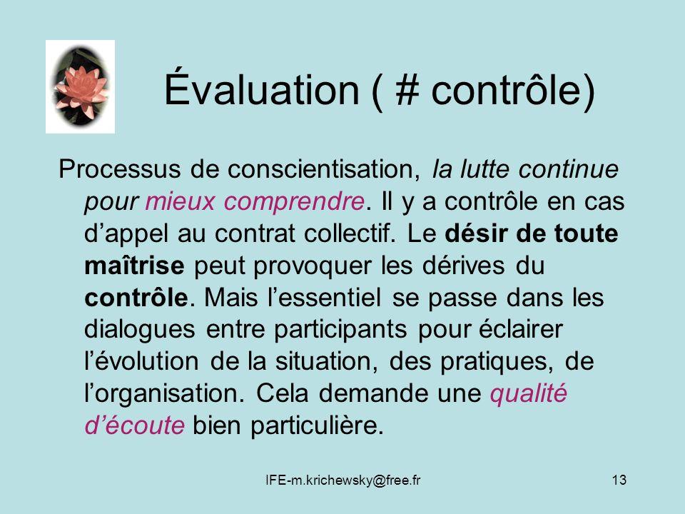 IFE-m.krichewsky@free.fr13 Évaluation ( # contrôle) Processus de conscientisation, la lutte continue pour mieux comprendre. Il y a contrôle en cas dap